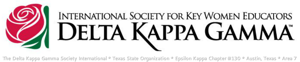 THE DELTA KAPPA GAMMA SOCIETY INTERNATIONALTEXAS STATE ORGANIZATIONEPSILON KAPPA CHAPTER #130AUSTIN, TEXASAREA 7
